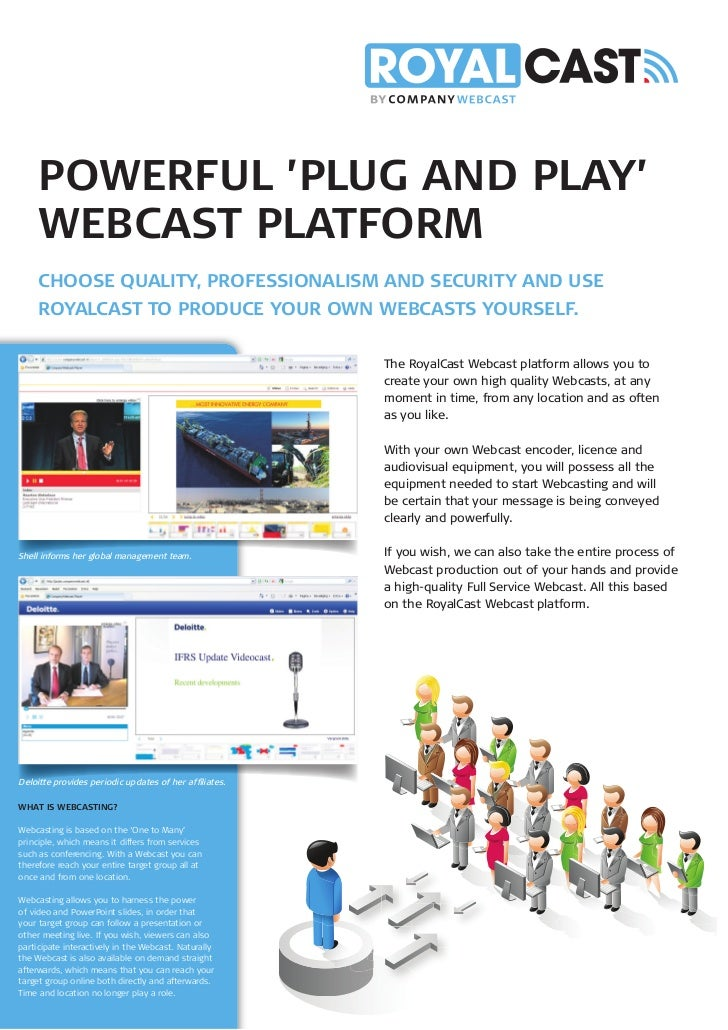 POWERFUL 'PLUG AND PLAY'     WEBCAST PLATFORM     CHOOSE QUALITY, PROFESSIONALISM AND SECURITY AND USE     ROYALCAST TO PR...
