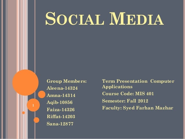SOCIAL MEDIAGroup Members:Aleena-14324Amna-14314Aqib-10856Faiza-14326Riffat-14203Sana-12877Term Presentation ComputerAppli...