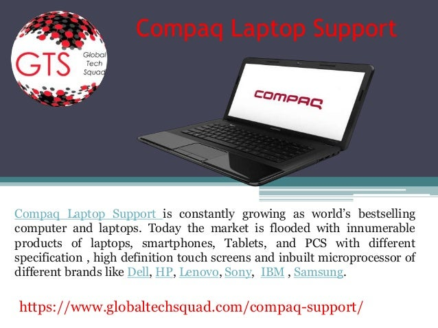 Compaq Laptop Support Compaq Laptop Support is constantly growing as world's bestselling computer and laptops. Today the m...