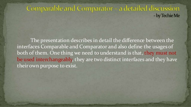 The presentation describes in detail the difference between the interfaces Comparable and Comparator and also define the u...