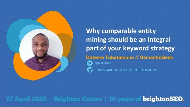 Why comparable entity mining should be an integral part of your keyword strategy Dateme Tubotamuno // SemanticGeek SLIDESH...
