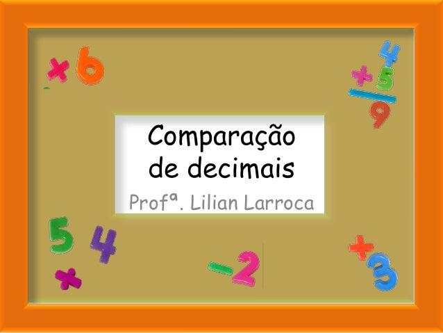Comparação  de decimaisProfª. Lilian Larroca