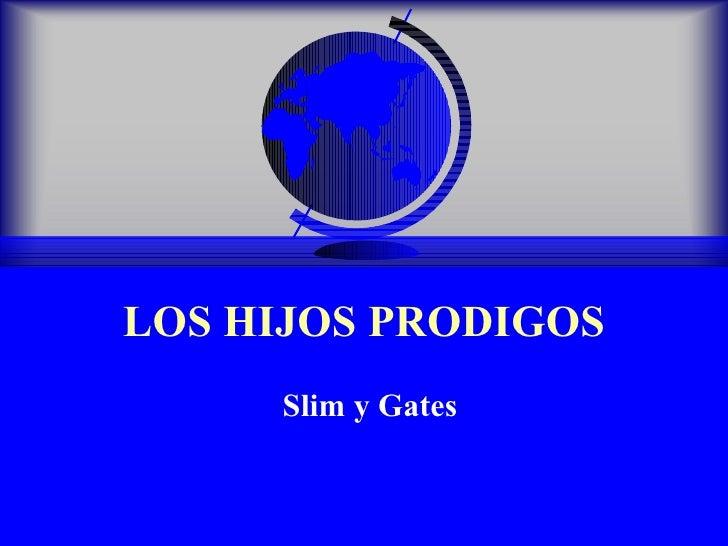LOS HIJOS PRODIGOS Slim y Gates