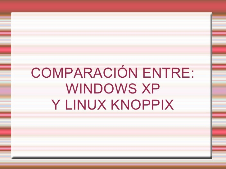 COMPARACIÓN ENTRE: WINDOWS XP  Y LINUX KNOPPIX