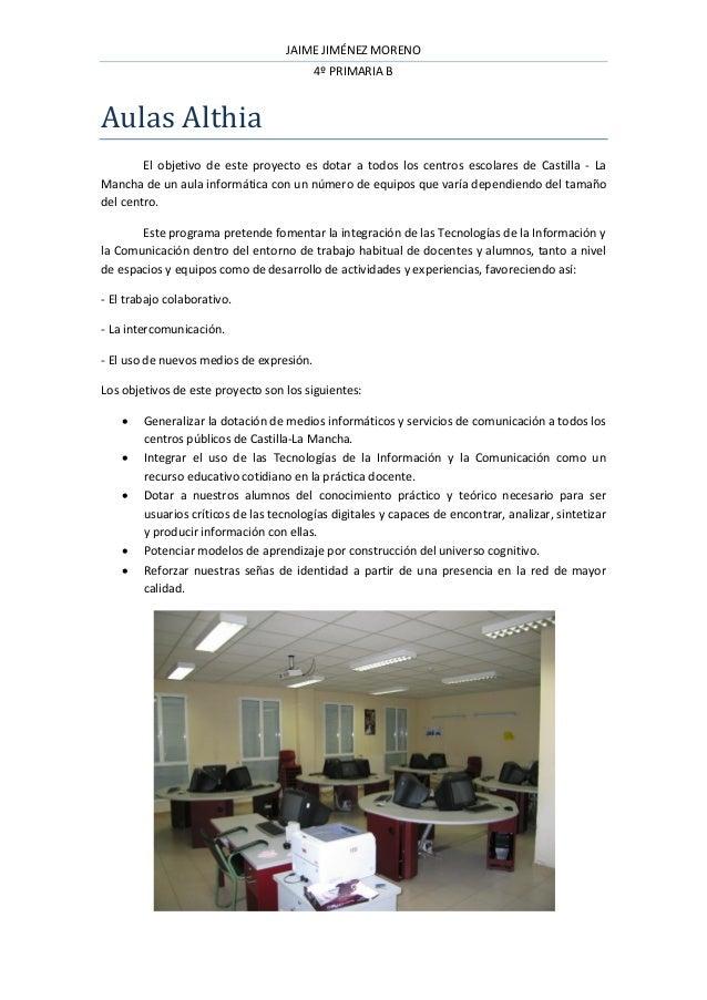 JAIME JIMÉNEZ MORENO 4º PRIMARIA B Aulas Althia El objetivo de este proyecto es dotar a todos los centros escolares de Cas...