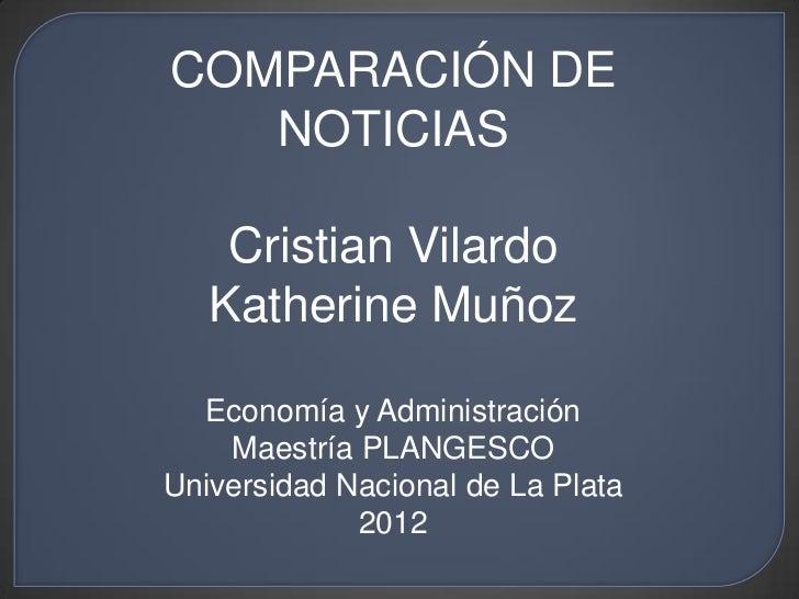 COMPARACIÓN DE   NOTICIAS    Cristian Vilardo   Katherine Muñoz  Economía y Administración    Maestría PLANGESCOUniversida...