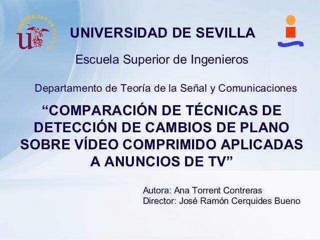 """""""COMPARACIÓN DE TÉCNICAS DE DETECCIÓN DE CAMBIOS DE PLANO SOBRE VÍDEO COMPRIMIDO APLICADAS A ANUNCIOS DE TV"""" Autora: Ana T..."""