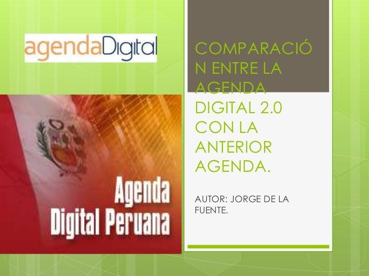 COMPARACIÓN ENTRE LA AGENDA DIGITAL 2.0 CON LA ANTERIOR AGENDA. <br />AUTOR: JORGE DE LA FUENTE. <br />