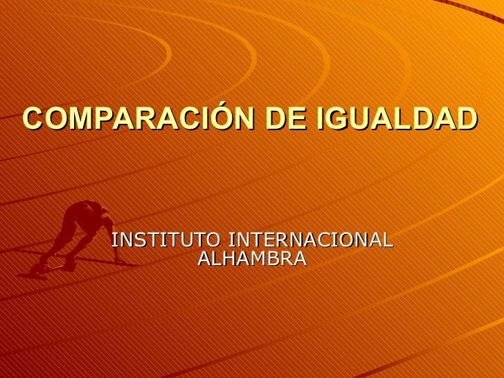 COMPARACIÓN DE IGUALDAD INSTITUTO INTERNACIONAL ALHAMBRA