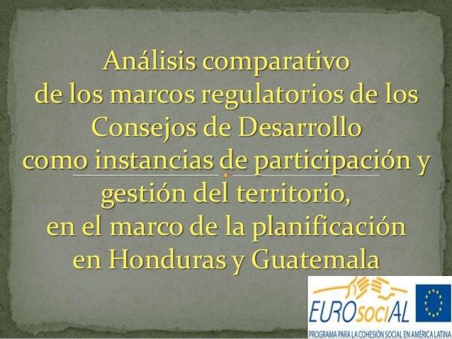 Análisis comparativo de los marcos regulatorios de los Consejos de Desarrollo como instancias de participación y gestión d...