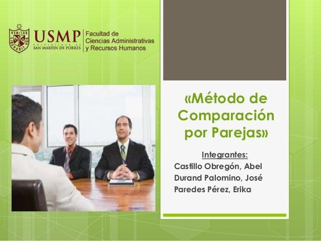 Integrantes:Castillo Obregón, AbelDurand Palomino, JoséParedes Pérez, Erika«Método deComparaciónpor Parejas»
