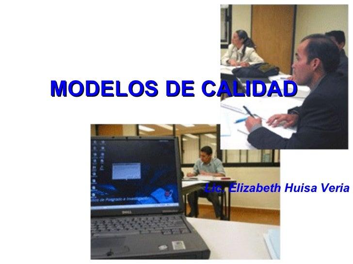 MODELOS DE CALIDAD Lic. Elizabeth Huisa Veria