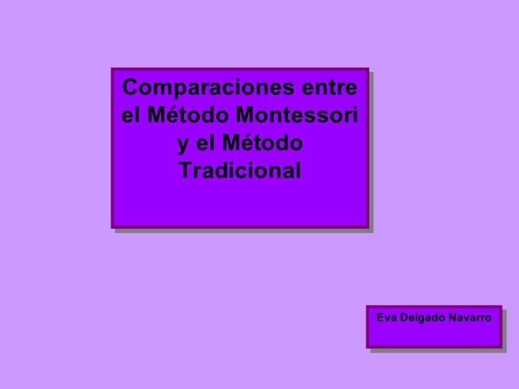 Comparaciones entre el Método Montessori y el Método Tradicional Eva Delgado Navarro