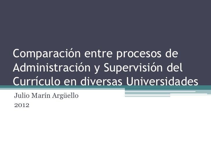 Comparación entre procesos deAdministración y Supervisión delCurrículo en diversas UniversidadesJulio Marín Argüello2012
