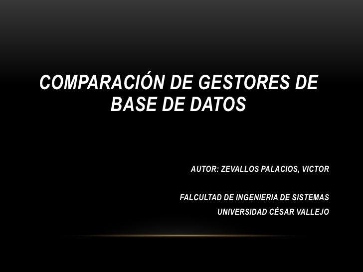 COMPARACIÓN DE GESTORES DE      BASE DE DATOS               AUTOR: ZEVALLOS PALACIOS, VICTOR             FALCULTAD DE INGE...