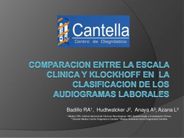 Badillo RA1, Hudtwalcker J2, Anaya A3, Azana L3  1 Médico ORL Instituto Nacional de Ciencias Neurológicas, MSc Epidemiolog...