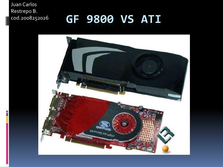 Juan Carlos Restrepo B. cod.2008252026<br />gf 9800 vs ati<br />