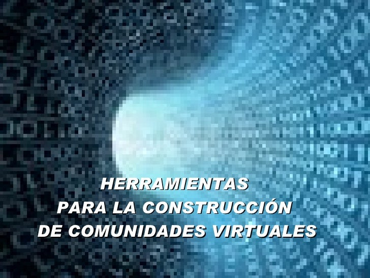 <ul><li>HERRAMIENTAS  </li></ul><ul><li>PARA LA CONSTRUCCIÓN  </li></ul><ul><li>DE COMUNIDADES VIRTUALES </li></ul>