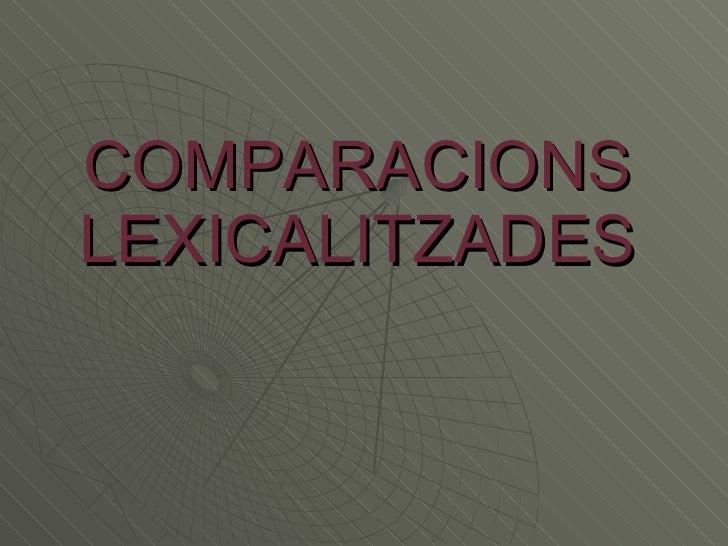 COMPARACIONS LEXICALITZADES