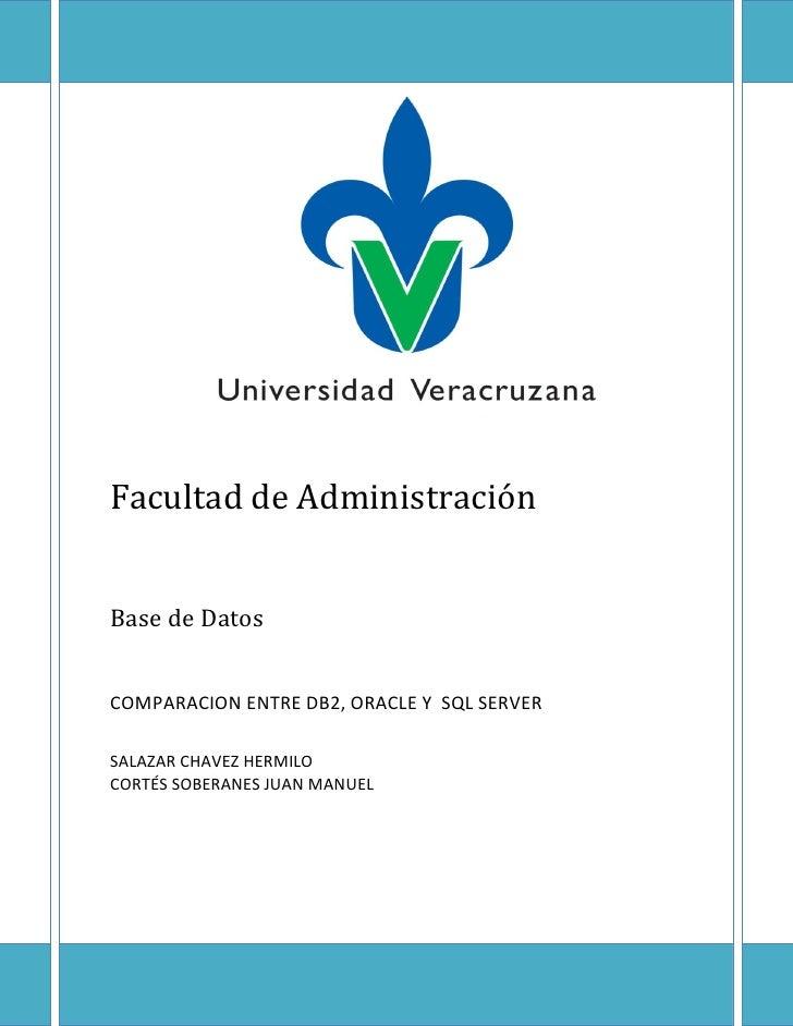 Facultad de AdministraciónBase de DatosCOMPARACION ENTRE DB2, ORACLE Y SQL SERVERSALAZAR CHAVEZ HERMILOCORTÉS SOBERANES JU...