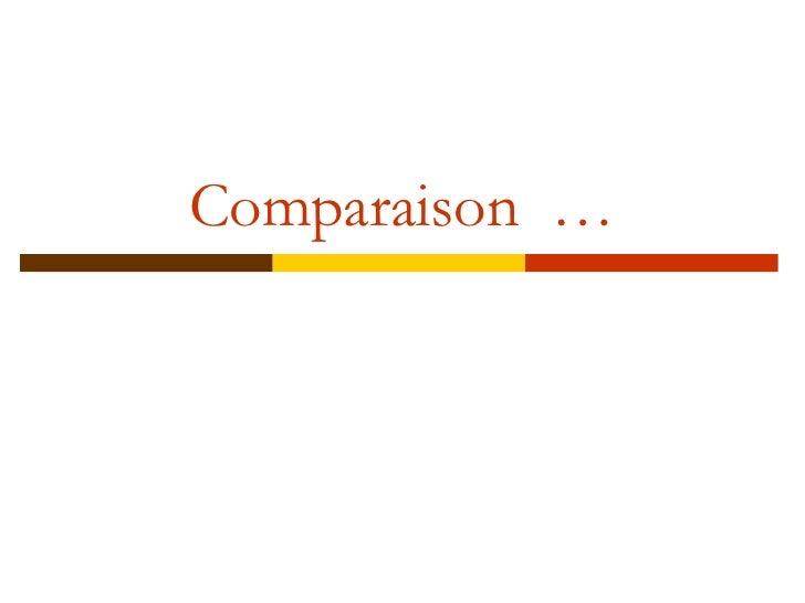 Comparaison  …