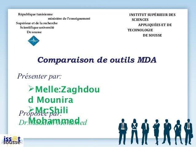 Présenter par: Comparaison de outils MDA Proposée par: Dr.Maddah Mohamed Melle:Zaghdou d Mounira Mr:Shili Mohammed Répub...