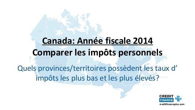 creditfinanceplus.com Canada: Année fiscale 2014 Comparer les impôts personnels Quels provinces/territoires possèdent les ...
