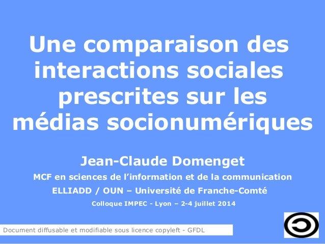 Une comparaison des interactions sociales prescrites sur les médias socionumériques Jean-Claude Domenget MCF en sciences d...