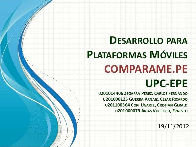 DESARROLLO PARAPLATAFORMAS MÓVILES    COMPARAME.PE           UPC-EPE  U201014406 ZEGARRA PÉREZ, CARLOS FERNANDO    U201000...