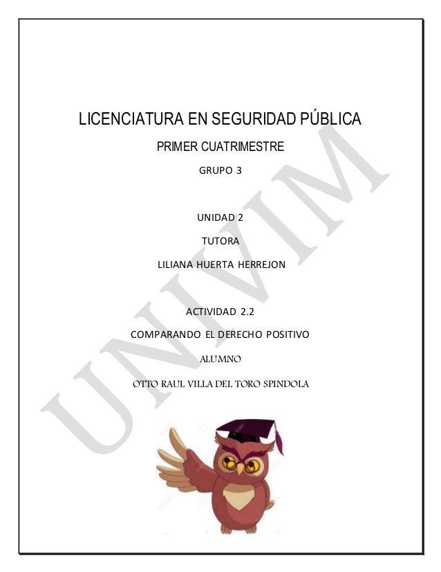 LICENCIATURA EN SEGURIDAD PÚBLICA PRIMER CUATRIMESTRE GRUPO 3 UNIDAD 2 TUTORA LILIANA HUERTA HERREJON ACTIVIDAD 2.2 COMPAR...