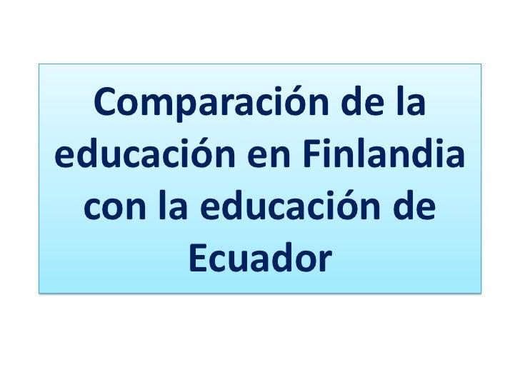 Comparación de laeducación en Finlandia con la educación de       Ecuador