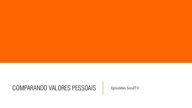 COMPARANDO VALORES PESSOAIS Episódio SoulTV