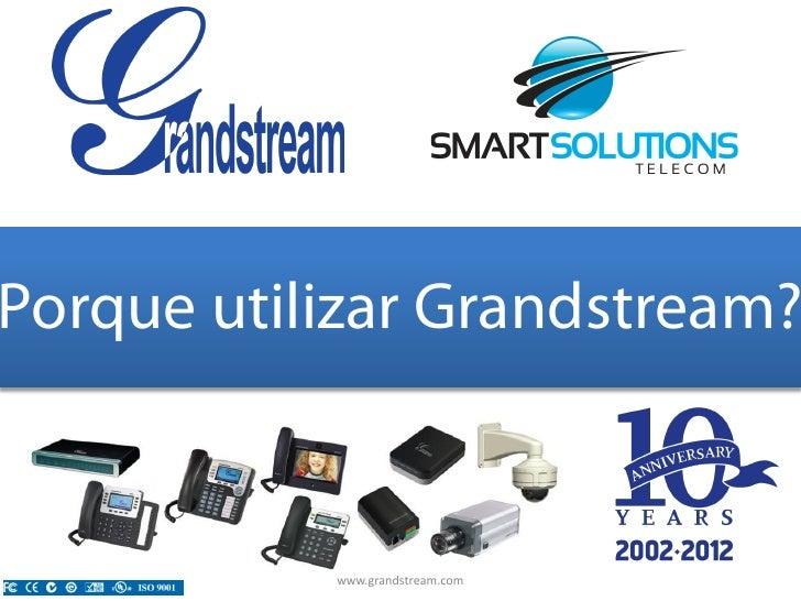 Porque utilizar Grandstream?           www.grandstream.com