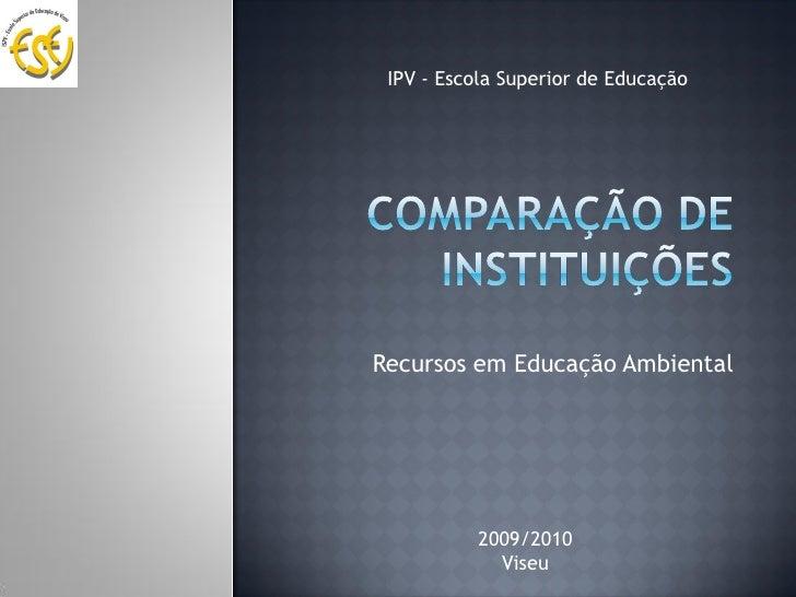 IPV - Escola Superior de Educação     Recursos em Educação Ambiental               2009/2010             Viseu