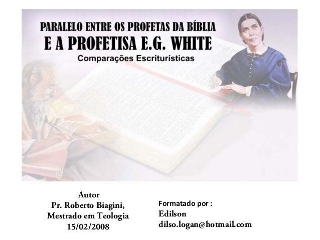 AutorPr. Roberto Biagini,Mestrado em Teologia15/02/2008Formatado por :Edilsondilso.logan@hotmail.com