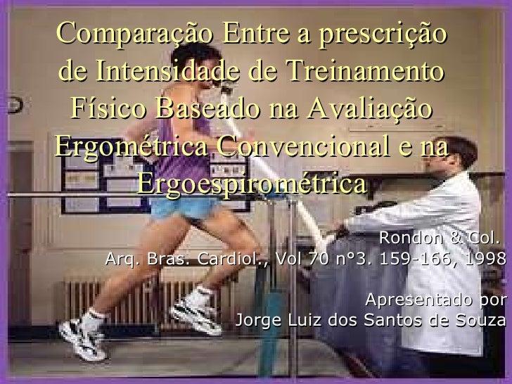 Comparação Entre a prescrição de Intensidade de Treinamento Físico Baseado na Avaliação Ergométrica Convencional e na Ergo...