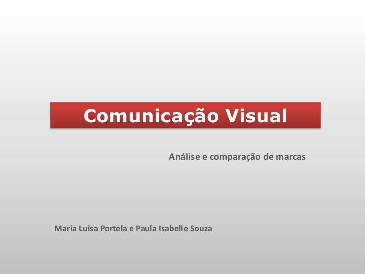 Comunicação Visual                              Análise e comparação de marcasMaria Luisa Portela e Paula Isabelle Souza