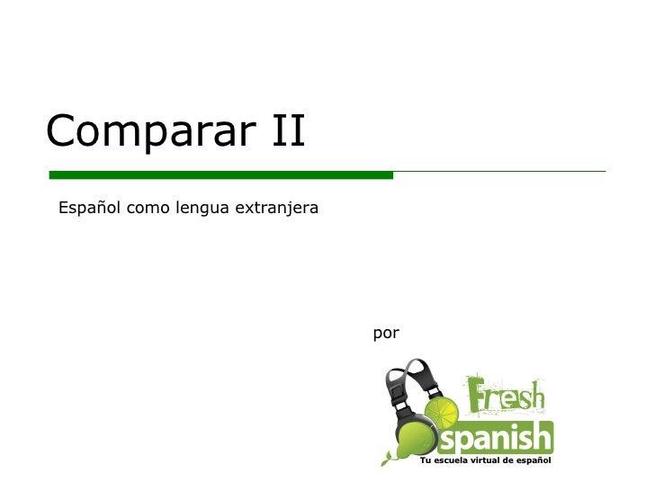 Comparar II por Español como lengua extranjera Tu escuela virtual de español