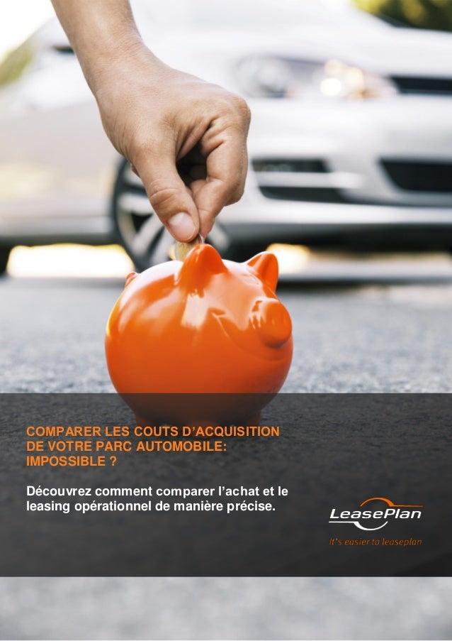 COMPARER LES COUTS D'ACQUISITION DE VOTRE PARC AUTOMOBILE: IMPOSSIBLE ? Découvrez comment comparer l'achat et le leasing o...