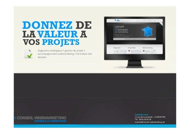 DONNEZ DE diagnostic stratégique • gestion de projet • accompagnement webmarketing • formation des équipes LAVALEUR A VOS ...
