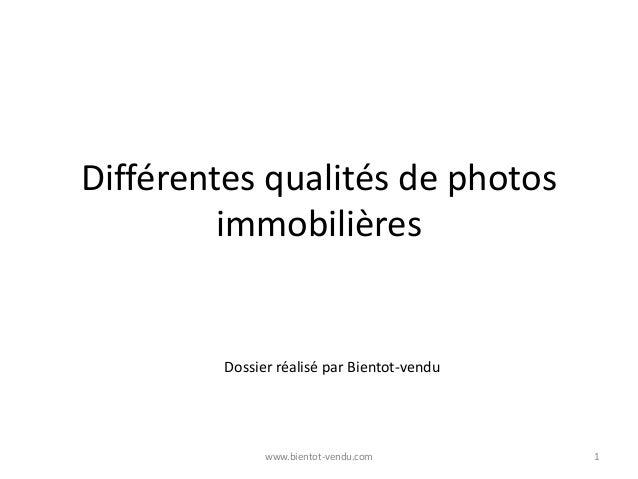 Différentes qualités de photos immobilières Dossier réalisé par Bientot-vendu 1www.bientot-vendu.com