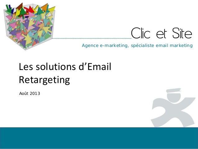Clic et SiteAgence e-marketing, spécialiste email marketing Les solutions d'Email Retargeting Août 2013