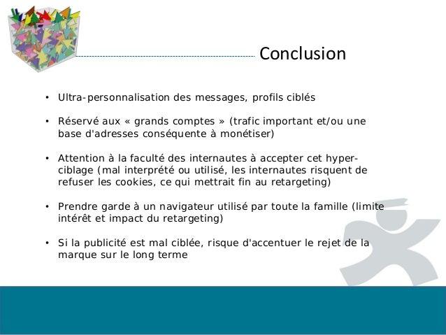 Conclusion • Ultra-personnalisation des messages, profils ciblés • Réservé aux « grands comptes » (trafic important et/ou ...