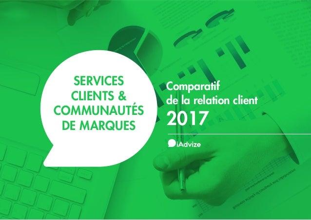 1 Comparatif de la relation client 2017 SERVICES CLIENTS & COMMUNAUTÉS DE MARQUES