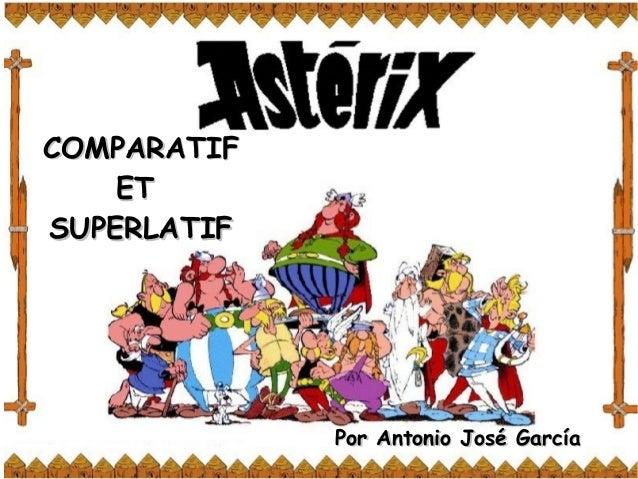 COMPARATIFCOMPARATIF ETET SUPERLATIFSUPERLATIF Por Antonio José GarcíaPor Antonio José García