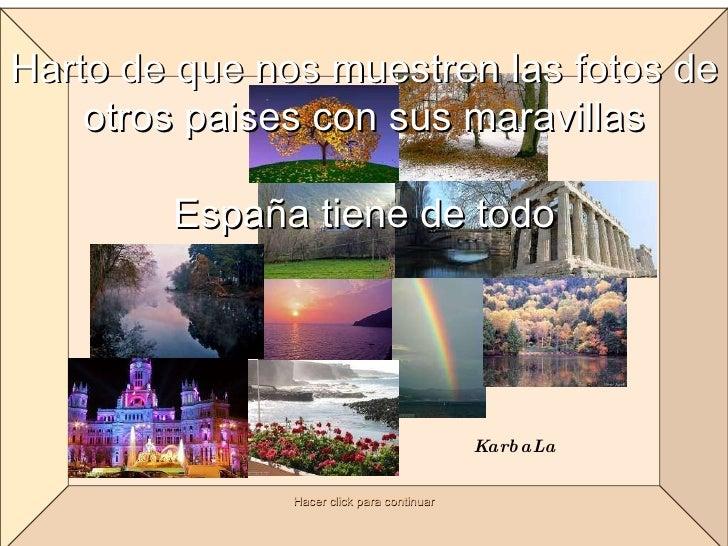 Harto de que nos muestren las fotos de otros paises con sus maravillas España tiene de todo Hacer click para continuar Kar...