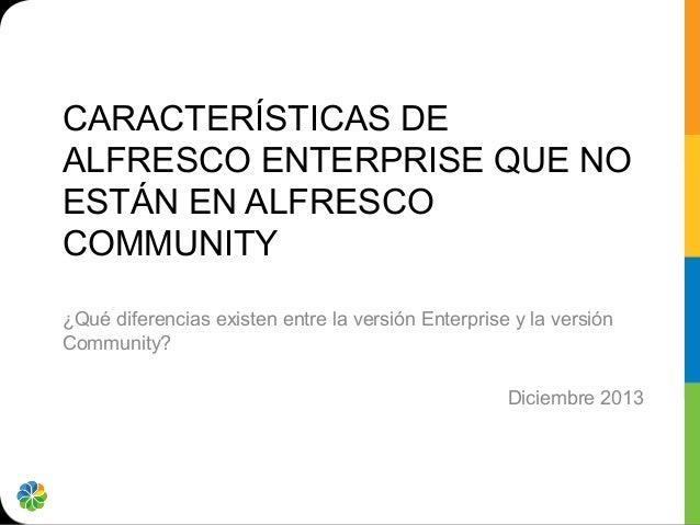 CARACTERÍSTICAS DE ALFRESCO ENTERPRISE QUE NO ESTÁN EN ALFRESCO COMMUNITY ¿Qué diferencias existen entre la versión Enterp...