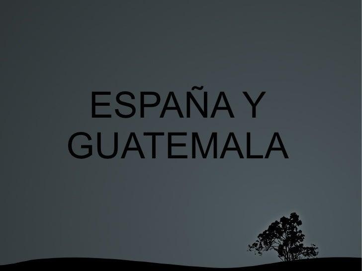 ESPAÑA Y GUATEMALA