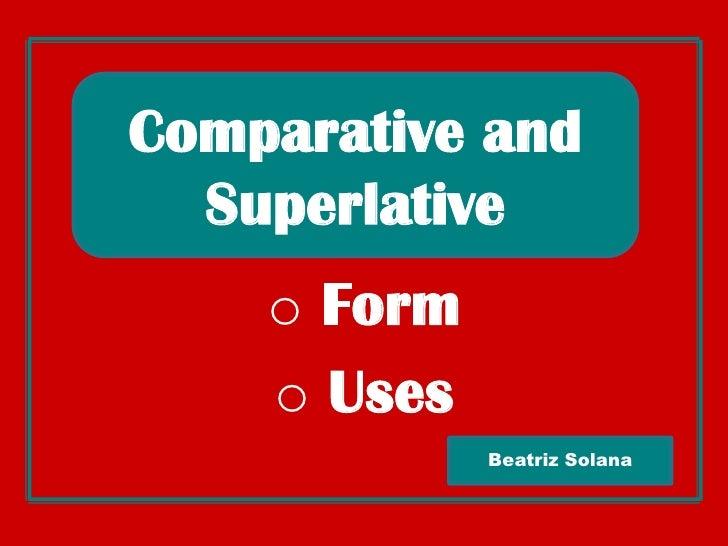 Comparative and Superlative<br /><ul><li> Form