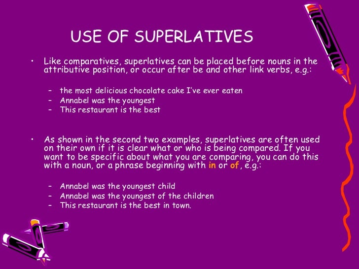 USE OF SUPERLATIVES <ul><li>Like comparatives, superlatives can be placed before nouns in the attributive position, or occ...